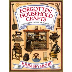 Forgotten Household Crafts ~A Portrait of the way we once lived By John Seymour